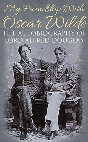 My Friendship with Oscar Wilde by Alfred Bruce Douglas