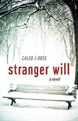 Stranger Will by Caleb J. Ross