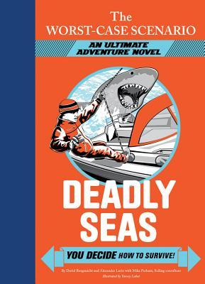 Deadly Seas: You Decide How to Survive! by David Borgenicht, Alexander Lurie, Mike Perham, Yancey Labat