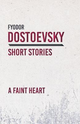 A Faint Heart by Fyodor Dostoyevsky