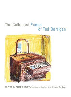 The Collected Poems by Alice Notley, Edmund Berrigan, Ted Berrigan, Anselm Berrigan