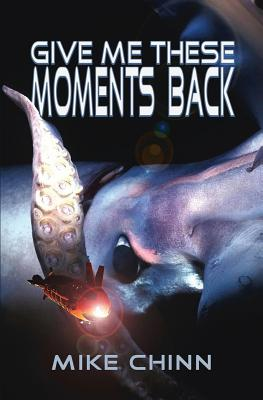 Give Me These Moments Back by Mike Chinn