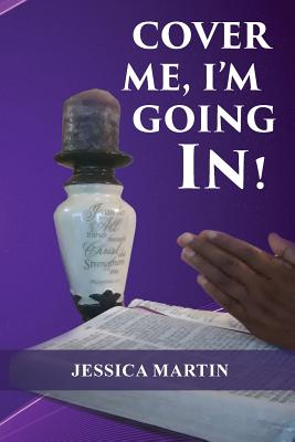 Cover Me, I'm Going In! by Jessica Martin