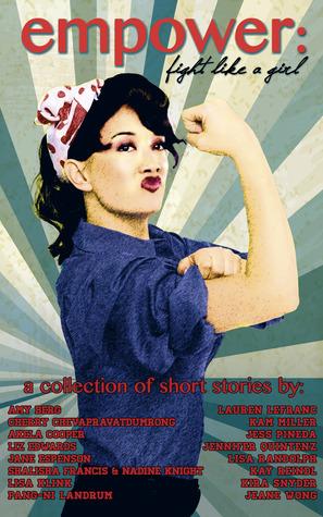 Empower: Fight Like A Girl by Shalisha Francis, Jennifer Quintenz, Jess Pineda, Liz Edwards, Lauren LeFranc, Jeane Wong, Lisa Klink, Akela Cooper, Kira Snyder, Lisa Randolph, Pang-Ni Landrum, Nadine Knight, Jane Espenson, Kay Reindl, Cherry Cheva, Amy Berg, Kam Miller