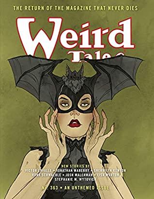 Weird Tales #363: The Return of The Magazine That Never Dies by Hank Schwaeble, Jonathan Maberry, Abigail Larson, Josh Malerman, Marc Bilgrey, Marvin Kaye, Tori Eldridge, Victor LaValle, Sherrilyn Kenyon, Stephanie M. Wytovich, Lisa Morton
