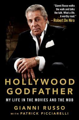 Hollywood Godfather: My Life in the Movies and the Mob by Gianni Russo, Patrick Picciarelli