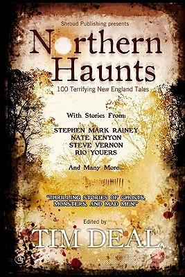 Northern Haunts: 100 Terrifying New England Tales by Ian Rogers, Joel A. Sutherland, Bill Ward, B.V. Lawson, Stephen D. Rogers, Aaron Polson, Pamela K. Kinney, Mark Leslie, Timothy Deal