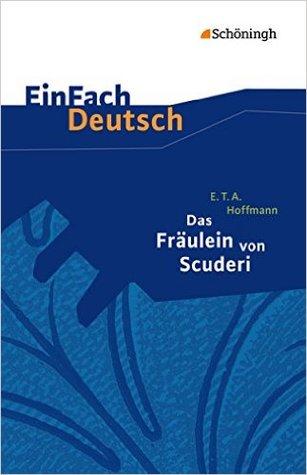 Das Fräulein von Scuderi: Erzählung aus dem Zeitalter Ludwigs des Vierzehnten by E.T.A. Hoffmann
