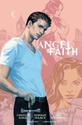 Angel & Faith: Season 9, Volume 1 by Rebekah Isaacs, Christos Gage, Joss Whedon, Phil Noto, Chris Samnee