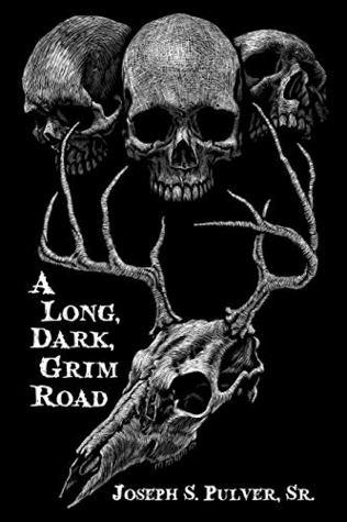 A Long, Dark, Grim Road by Joseph S. Pulver Sr.