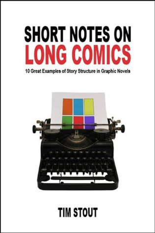 Short Notes on Long Comics: 10 Great Examples of Story Structure in Graphic Novels by Tim Stout
