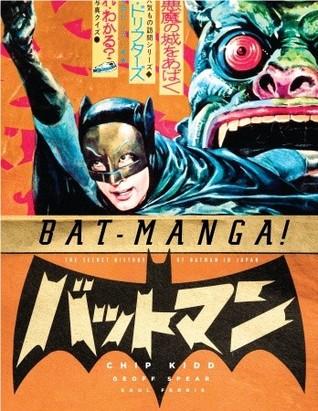 Bat-Manga!: The Secret History of Batman in Japan by Jiro Kuwata, Geoff Spear, Saul Ferris, Chip Kidd
