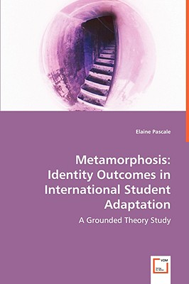 Metamorphosis: Identity Outcomes in International Student Adaptation by Elaine Pascale