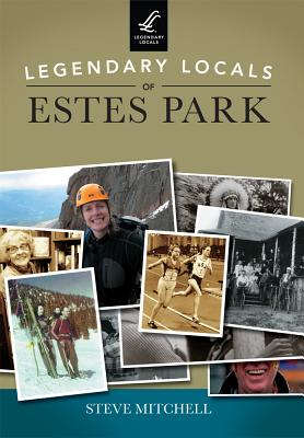 Legendary Locals of Estes Park by Steve Mitchell