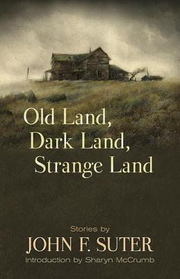 Old Land, Dark Land, Strange Land: Stories by John F. Suter