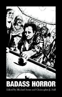 Badass Horror by Michael Hemmingson, Garry Kilworth, Christopher J. Hall, Michael Stone