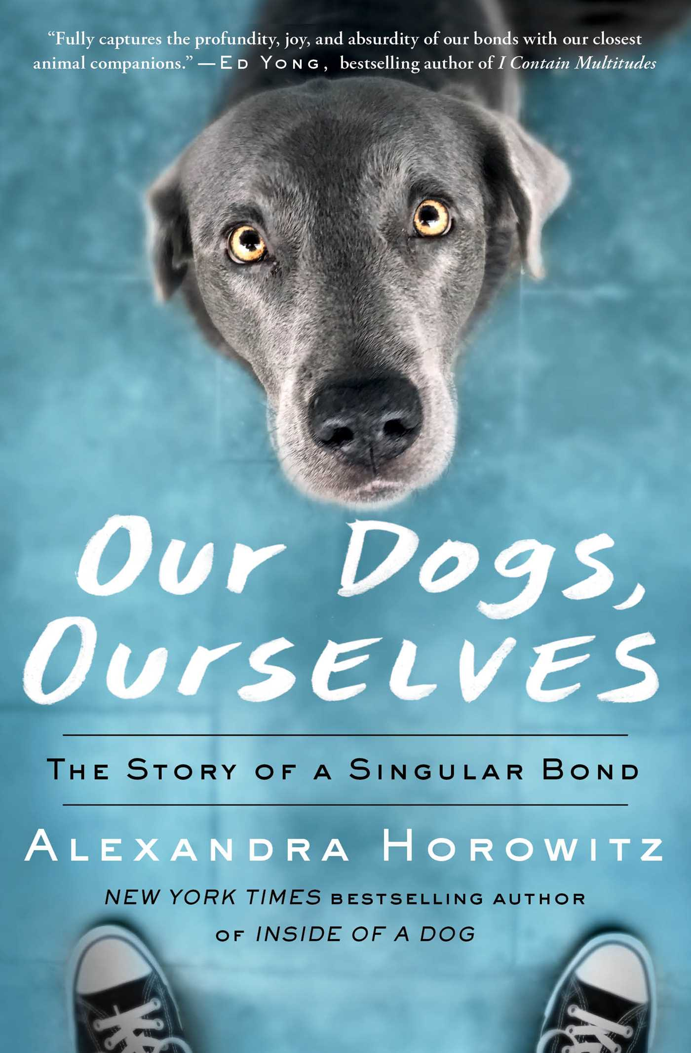 Our Dogs, Ourselves: The Story of a Singular Bond by Alexandra Horowitz