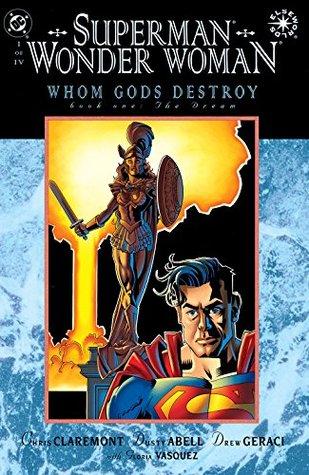 Superman/Wonder Woman: Whom Gods Destroy, Book One: The Dream by Tom Orzechowski, Drew Geraci, Dusty Abell, Chris Claremont