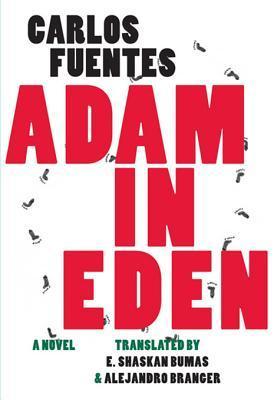 Adam in Eden by Carlos Fuentes, Ethan Shaskan Bumas, Alejandro Branger