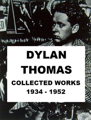 Dylan Thomas - Collected Works, 1934 - 1952 by Dylan Thomas