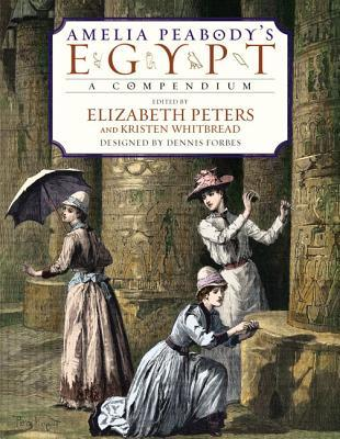 Amelia Peabody's Egypt: A Compendium by Kristen Whitbread, Barbara Mertz, Elizabeth Peters
