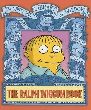 The Ralph Wiggum Book: Simpsons Library of Wisdom by Scott M. Gimple, Matt Groening, Nathan Hamill, James W. Bates, Mary Trainor, Jessee L. McCann, Ty Templeton, Tom Peyer, Bill Morrison, Tony DiGerolamo, Patric M. Verrone