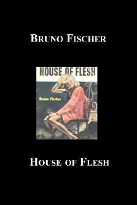 House of Flesh by Bruno Fischer