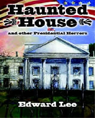 Haunted House: And Other Presidential Horrors by Edward Lee