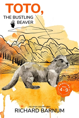 Toto, The Bustling Beaver: His Many Adventures: Kneetime Animal Stories (Volume 15) by Richard Barnum