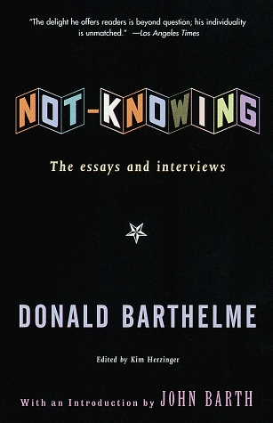 Not-Knowing:The Essays and Interviews of Donald Barthelme by Kim Herzinger, Donald Barthelme, John Barth