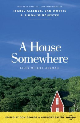 A House Somewhere: Tales of Life Abroad (Lonely Planet Journeys) by Anthony Sattin, Don George