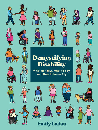 Demystifying Disability: What to Know, What to Say, and How to Be an Ally by Emily Ladau