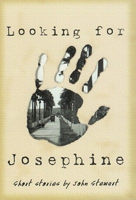 Looking for Josephine: Short Stories by John Stewart