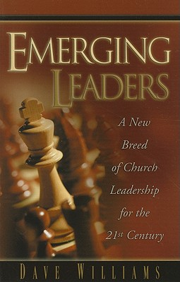 Emerging Leaders: A New Breed of Church Leadership for the 21st Century by Dave Williams