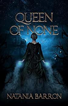 Queen of None by Natania Barron