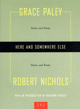 Here and Somewhere Else: Stories and Poems by Grace Paley and Robert Nichols by Grace Paley, Marianne Hirsch, Robert Nichols