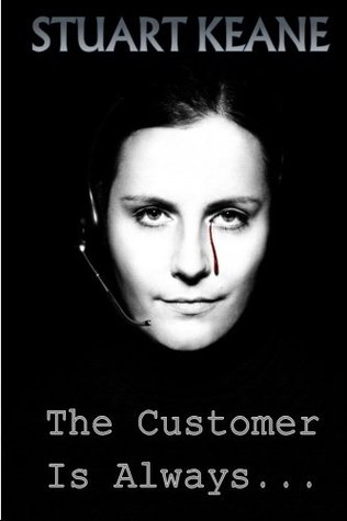The Customer Is Always... by Stuart Keane