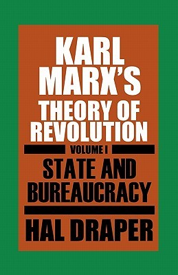 Karl Marx's Theory of Revolution, Volume 1: State and Bureaucracy by Hal Draper