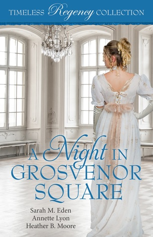 A Night in Grosvenor Square by Heather B. Moore, Sarah M. Eden, Annette Lyon