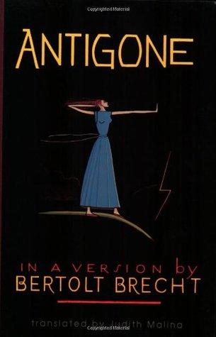 Antigone - In a Version by Bertolt Brecht by Bertolt Brecht, Judith Malina, Friedrich Hölderlin, Sophocles