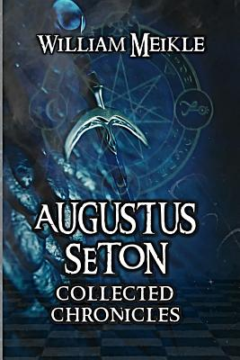 Augustus Seton Collected Chronicles by William Meikle