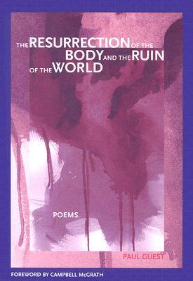 The Resurrection of the Body and the Ruin of the World by Paul Guest