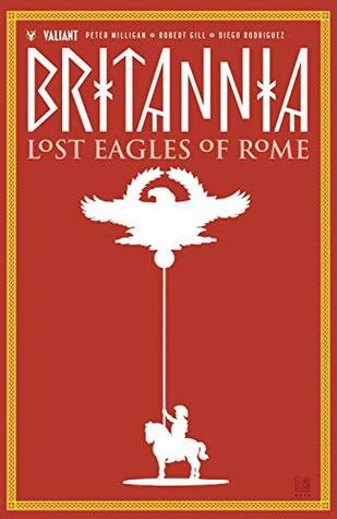 Britannia, Vol. 3: Lost Eagles of Rome by Robert Gill, Peter Milligan