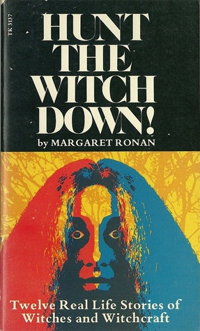 Hunt the Witch Down!: Twelve Real Life Stories of Witches and Witchcraft by Margaret Ronan