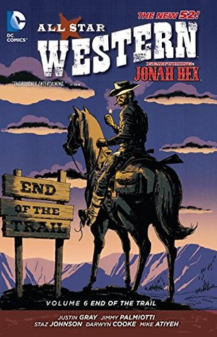All-Star Western, Volume 6: End of the Trail by Jimmy Palmiotti, Justin Gray, Staz Johnson
