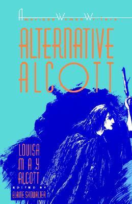 Alternative Alcott (The American Women Writers) by Louisa May Alcott, Elaine Showalter
