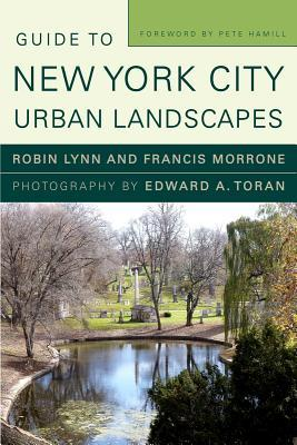 Guide to New York City Urban Landscapes by Edward A. Toran, Francis Morrone, Robin Lynn, Pete Hamill