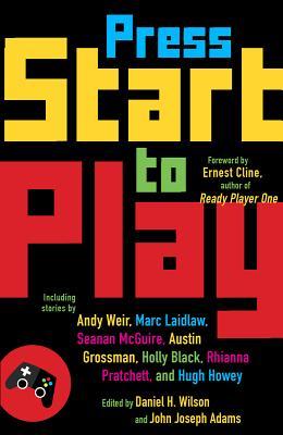 Press Start to Play by John Joseph Adams, Daniel H. Wilson