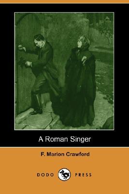 A Roman Singer (Dodo Press) by F. Marion Crawford