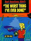 Real Americans Admit: The Worst Thing I\'ve Ever Done by Ted Rall
